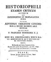 Historiophili Examen Criticum Alterum Quo Expenduntur Et Profligantur Dubia Nuper Adversus Originem Czechorum A Zechis Zichisve Asiae Petitam