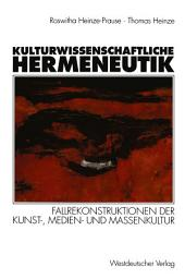 Kulturwissenschaftliche Hermeneutik: Fallrekonstruktionen der Kunst-, Medien- und Massenkultur