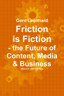 Friction Is Fiction: the Future of Content, Media and Business (Black and White Edition)