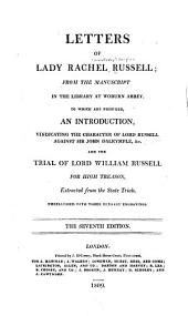 Letters of Lady Rachel Russell: From the Manuscript in the Library at Woburn Abbey. To which are Prefixed, an Introduction, Vindicating the Character of Lord Russell Against Sir John Dalrymple, &c., and the Trial of Lord William Russell for High Treason, Extracted from the State Trials. Embellished with Three Elegant Engravings