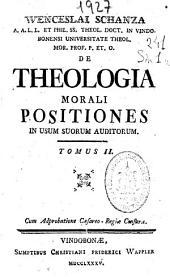 Wenceslai Schanza ... De theologia morali positiones in vsum suorum suditorum: Volume 2