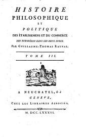 Histoire philosophique et politique des établissements et du commerce des européens dans les deux Indes: Volume 3