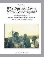 Why Did You Come If You Leave Again? Volume 2: The Narrative of an Ethnographer'S Footprints Among the Anyuak in South Sudan, Volume 2