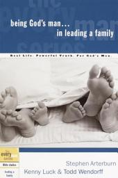 Being God's Man in Leading a Family: Real Life. Powerful Truth. For God's Men