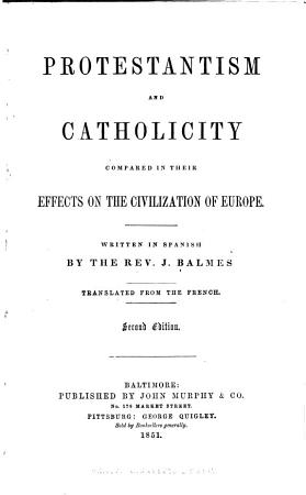 Protestantism and Catholicity Compared in Their Effects on the Civilization of Europe PDF