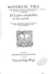 Andreae Tiraquelli ... Ex commentariis in pictonum consuetudines sectio de legibus connubialibus & iure maritali ...