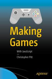 Making Games: With JavaScript