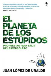 El planeta de los estúpidos: Propuestas para salir del estercolero