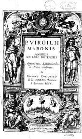 P. Virgilii Maronis Aeneidos libri sex priores, argumentis, explicationibus et notis illustrata a Joanne Ludovico de La Cerda...