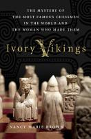 Ivory Vikings  The Mystery of the Most Famous Chessmen in the World and the Woman Who Made Them PDF
