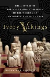 Ivory Vikings The Mystery Of The Most Famous Chessmen In The World And The Woman Who Made Them Book PDF