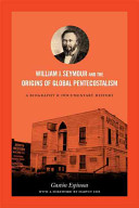 William J  Seymour and the Origins of Global Pentecostalism