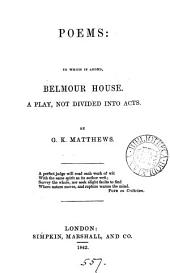 Poems: to which is added, Belmont house, a play