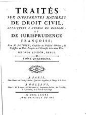 Traités sur différentes matieres de droit civil: appliquées à l'usage du barreau et de jurisprudence françoise, Volume4