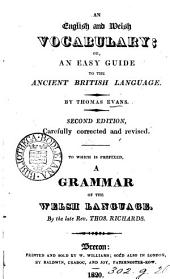 An English and Welch vocabulary: or, An easy guide to the antient British language. To which is prefixed, a grammar of the Welch language, by T. Richards. Also, A dissertation on the Welsh language, by J. Walters