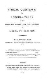 Ethical Questions: Or Speculations on the Principal Subjects of Controversy in Moral Philosophy