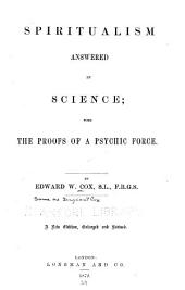 Spiritualism Answered by Science: With the Proofs of a Psychic Force