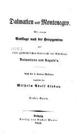 Dalmatien und Montenegro: mit einem Ausfluge nach der Herzegowina und einer geschichtlichen Uebersicht der Schicksale Dalmatiens und Ragusa's. Erster Band, Band 1