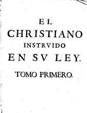 El cristiano instruido en su ley, 1: discursos morales y doctrinales