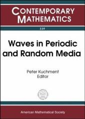 Waves in Periodic and Random Media: Proceedings of an AMS-IMS-SIAM Joint Summer Research Conference on Waves in Periodic and Random Media, June 22-28, 2002, Mount Holyoke College, South Hadley, MA