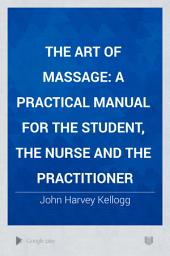 The Art of Massage: A Practical Manual for the Student, the Nurse and the Practitioner