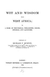 Wit and Wisdom from West Africa: Or, A Book of Proverbial Philosophy, Idioms, Enigmas, and Laconisms
