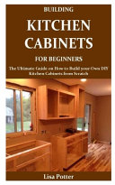 Building Kitchen Cabinets for Beginners