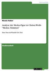 """Analyse der Medea-Figur in Christa Wolfs """"Medea. Stimmen"""": Eine Frau im Wandel der Zeit"""