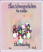 Elkes Schneegeschichten: Geschichten und Märchen von Schnee, Schneemännern und Winterspaß