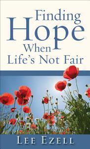 Finding Hope When Life s Not Fair Book