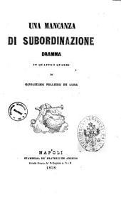 Teatro drammatico italiano di Guglielmo Folliero De Luna: Una mancanza di subordinazione dramma in quattro quadri. 4