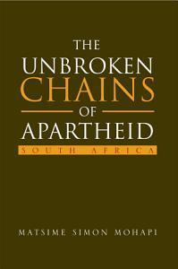 The Unbroken Chains of Apartheid PDF