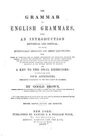 The Grammar of English Grammars: With an Introduction, Historical and Critical ; the Whole Methodically Arranged and Amply Illustrated with ... a Key to the Oral Exercises, to which are Added Four Appendixes, Pertaining Separately to the Four Parts of Grammar
