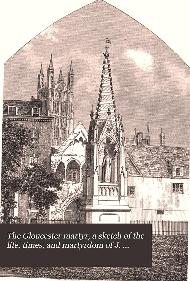 The Gloucester martyr, a sketch of the life, times, and martyrdom of J. Hooper, bishop of Gloucester and Worcester