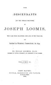 The Descendants (by the Female Branches) of Joseph Loomis: Who Came from Braintree, England, in the Year 1638, and Settled in Windsor, Connecticut in 1639, Volume 2