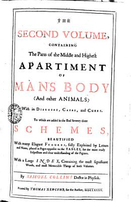 THE SECOND VOLUME  CONTAINING The Parts of Middle APARTIMENT OF MAN S BODY  And Other ANIMALS   With Its DISEASES  CASES  and CURES PDF