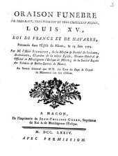 Oraison Funebre De Très-Haut, Très-Puissant Et Très-Excellent Prince, Louis XV, Roi de France Et Navarre: Pononcée [!] dans l'Église de Mâcon, le 13 Juin 1774