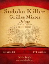 Sudoku Killer Grilles Mixtes Deluxe - Facile à Difficile - Volume 24 - 474 Grilles