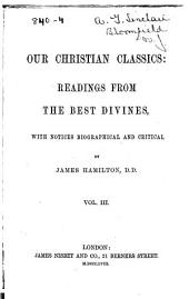 Our Christian Classics: Readings from the Best Divines with Notices Biographical and Critical, Volume 3