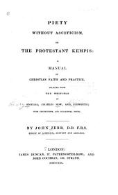 Piety Without Asceticism: Or, The Protestant Kempis, a Manual of Christian Faith and Practice, Selected from the Writings of Scougal, Charles How, and Cudworth, with Corrections, and Occasional Notes