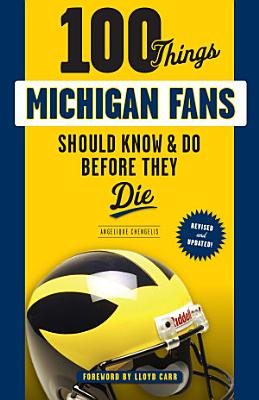 100 Things Michigan Fans Should Know   Do Before They Die