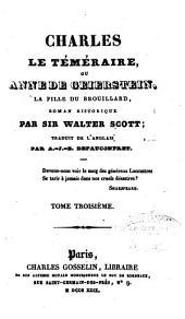 Charles le Téméraire, ou Anne de Geierstein, la fille du brouillard: roman historique, Volume3