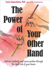 The Power of Your Other Hand: Unlock Creativity and Inner Wisdom Through the Right Side of Your Brain