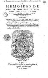 Les memoires de messire Philippe de Commines, sur les principaux faicts et gestes de Louis onzieme et de Charles huictieme son fils, Roys de France