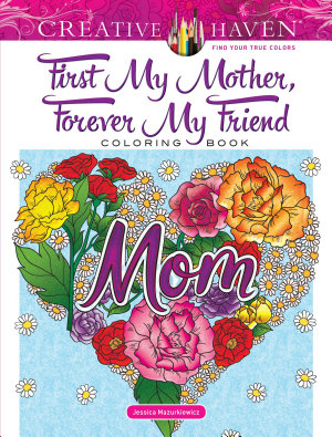 Creative Haven First My Mother  Forever My Friend Coloring Book