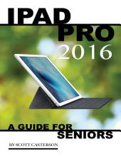 Ipad Pro 2016: A Guide for Seniors