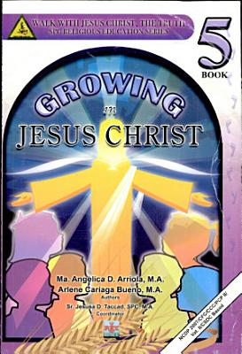 Walk with Jesus Christ  the Truth 5  2008  growing in Jesus Christ  PDF
