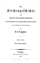 Die Kirchengeschichte des achtzehnten und neunzehnten Jahrhunderts aus dem Standpunkte des evangelischen Protestantismus betrachtet in einer Reihe von Vorlesungen