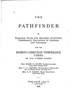 The Pathfinder  Or  National Plans for Securing Scientific Temperance Education in Schools and Colleges for the Women s Christian Temperance Unions of the United States PDF