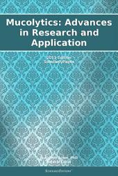 Mucolytics: Advances in Research and Application: 2011 Edition: ScholarlyPaper